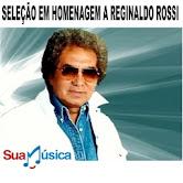 SELEÇÃO EM HOMENAGEM A REGINALDO ROSSI