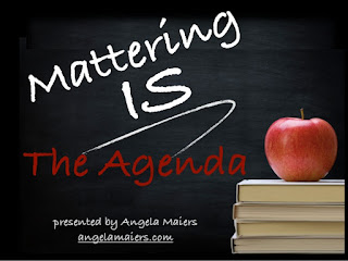 http://www.slideshare.net/angelamaiers/mattering-is-the-agenda-presentation-at-tassp-and-tepsa-2015