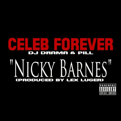 Celeb Forever Ft. DJ Drama & Pill – Nicky Barnes [Prod. By Lex Luger]