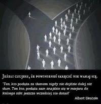 Ten kto podąża za tłumem nigdy nie dojdzie dalej niż tłum