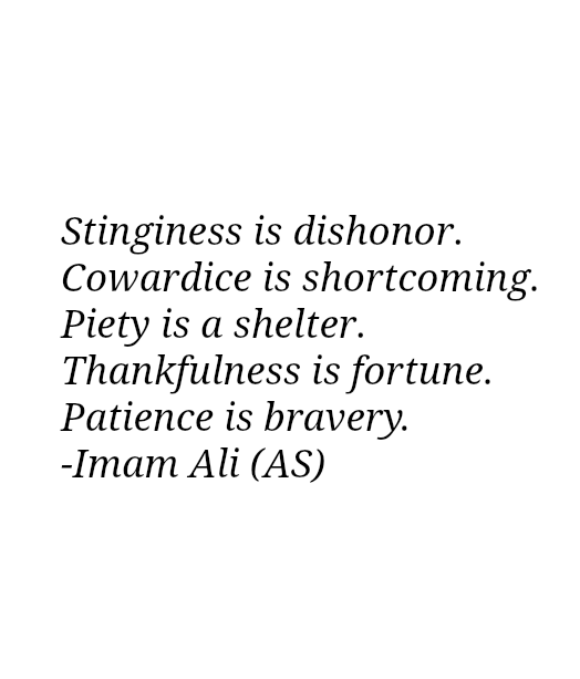 Stinginess is dishonor. Cowardice is shortcoming. Piety is a shelter. Thankfulness is fortune. Patience is bravery.