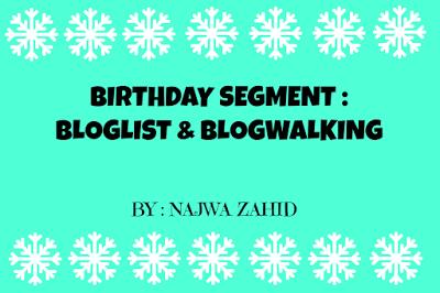 http://najwazahid94.blogspot.my/2016/01/birthday-segment-bloglist-blogwalking.html