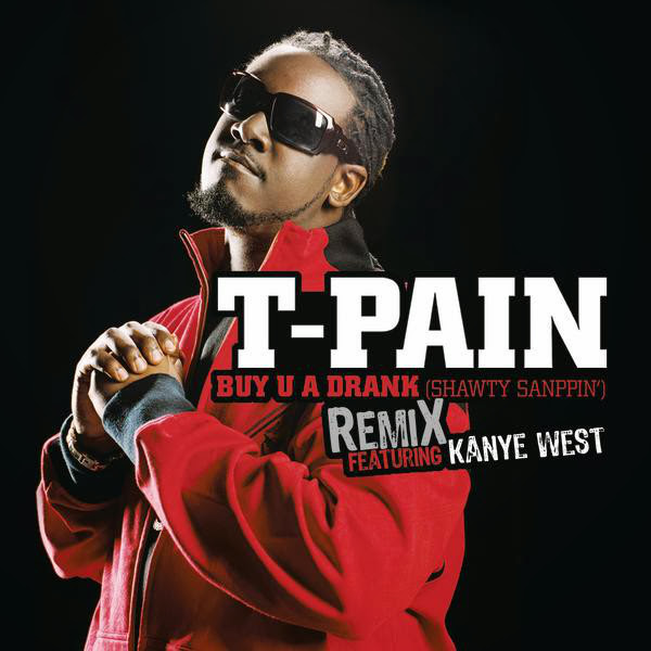 T-Pain - Buy U a Drank (Shawty Snappin') [Remix] {feat. Kanye West} - Single  Cover