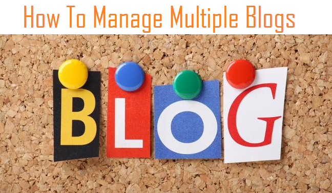 How To Manage Multiple Blogs Effectively