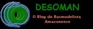 DESOMAN-O Blog do Busmodelista Amazonense