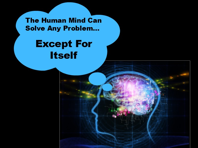 The human mind can solve any problem except for itself