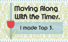 I made the Top 3 at Moving Along with the Times ! (April 2012)