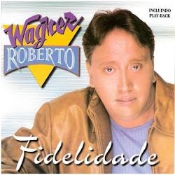 Click na imagem abaixo para Download do cd Wagner Roberto Fidelidade