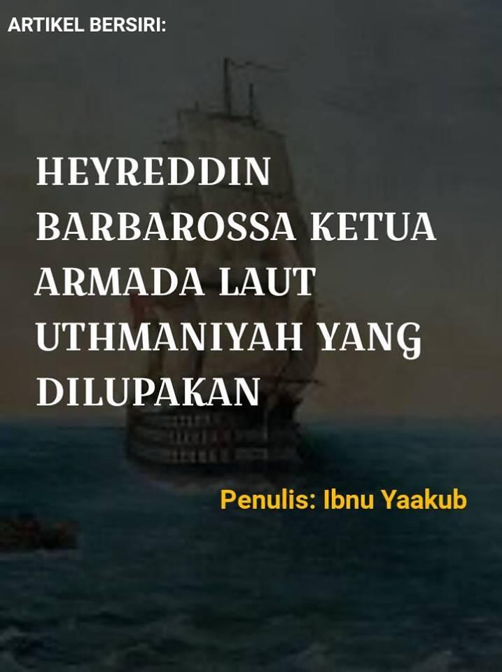 ARTIKEL BERSIRI: HEYREDDIN BARBAROSSA KETUA ARMADA LAUT UTHMANIYAH YANG DILUPAKAN