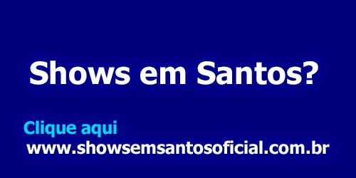 Shows em Santos?