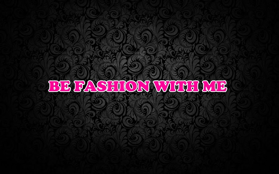 Be fashion with me.