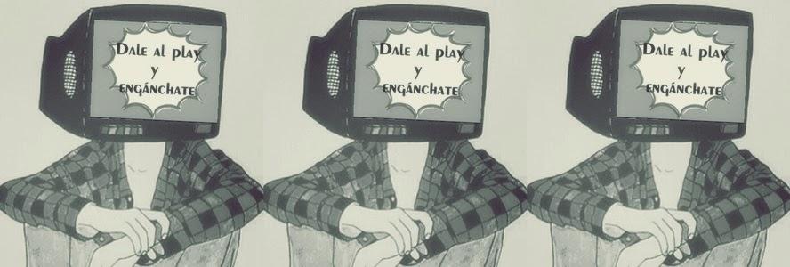 Dale al play y engánchate