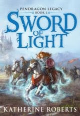 Pendragon Legacy Sword of Light by Katherine Roberts book cover