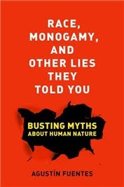 Race, Monogamy and Other Lies they Told You by Agustín Fuentes