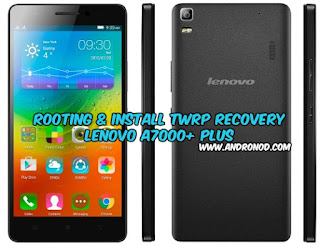 Cara Rooting dan Install TWRP Recovery Lenovo A7000+ Plus