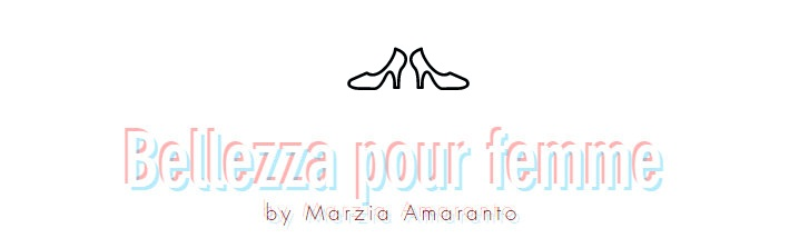 Bellezza pour femme di Marzia Amaranto | Fashion Lifestyle Blogger