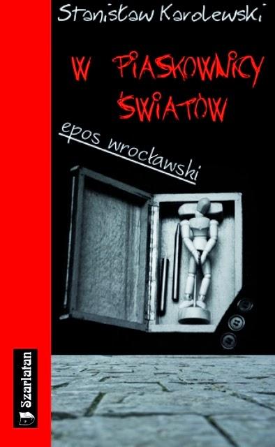 """""""W piaskownicy światów"""" Stanisław Karolewski"""