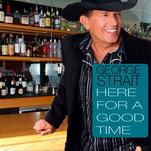 George Strait - Here For A Good Time Lyrics