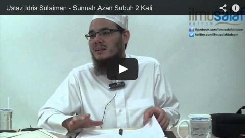 Ustaz Idris Sulaiman – Sunnah Azan Subuh 2 Kali