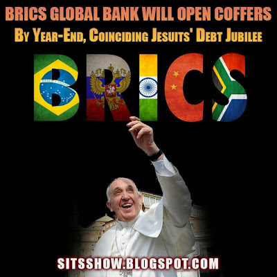 BRICS Global Bank Will Open Coffers by Year-End, Coinciding Jesuits' Debt Jubilee BRICS%2BGlobal%2BBank%2BWill%2BOpen%2BCoffers%2Bby%2BYear-End%252C%2BCoinciding%2BJesuits%2527%2BDebt%2BJubilee
