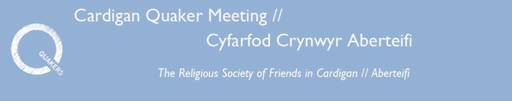 Cardigan Quaker Meeting // Cyfarfod Crynwyr Aberteifi