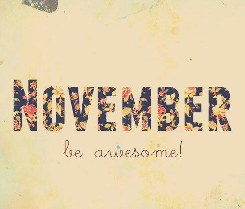 Dear November, Please Be Awesome For Me. Even If It Didnu0027t Start Right, But Please  Be Good To Me Subsequently~