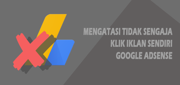 Mengatasi Tidak Sengaja Mengklik Iklan Sendiri Google adSense