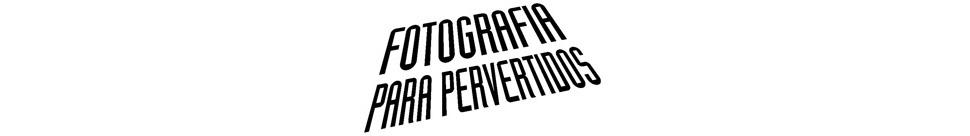 Fotografia para Pervertidos