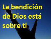 La bendición de Dios está sobre ti