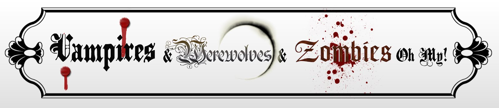 Vampires & Werewolves & Zombies Oh My!