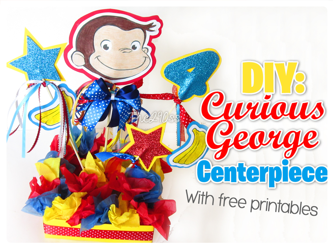 The290ss DIY Curious George Centerpiece with free printables – Curious George Birthday Cards