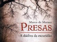 """Resenha Nacional: """"Presas -  A Dádiva da Escuridão"""" -  Marco de Moraes"""
