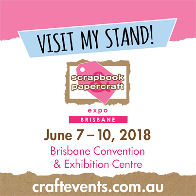 Brisbane Scrapbook and Papercraft Expo 7th to 10th June 2018