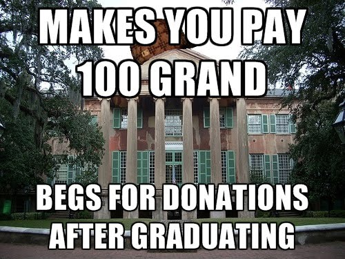 Scumbag College Is Scumbag - Makes You Pay 100 Grand - Begs For Donations After Graduating