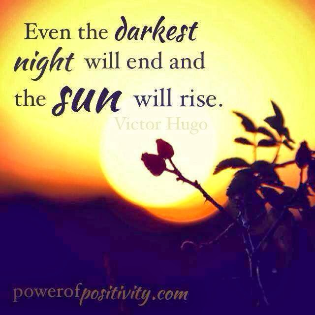 even the darkest night will end and the sun will rise 8