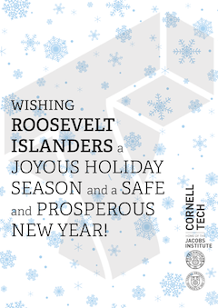 CORNELL TECH WISHES ROOSEVELT ISLANDERS A JOYOUS HOLIDAY SEASON