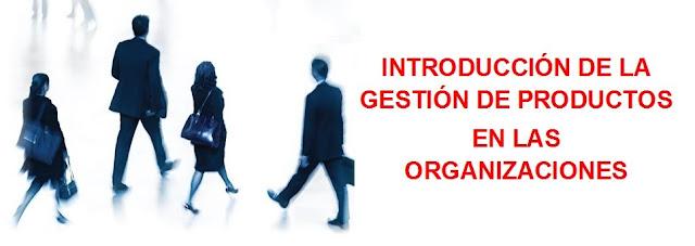 Implementación de la gestión de productos en las organizaciones
