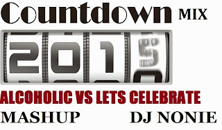 ALCOHOLIC VS LETS CELEBRATE COUNTDOWN MIX - DJ NONIE