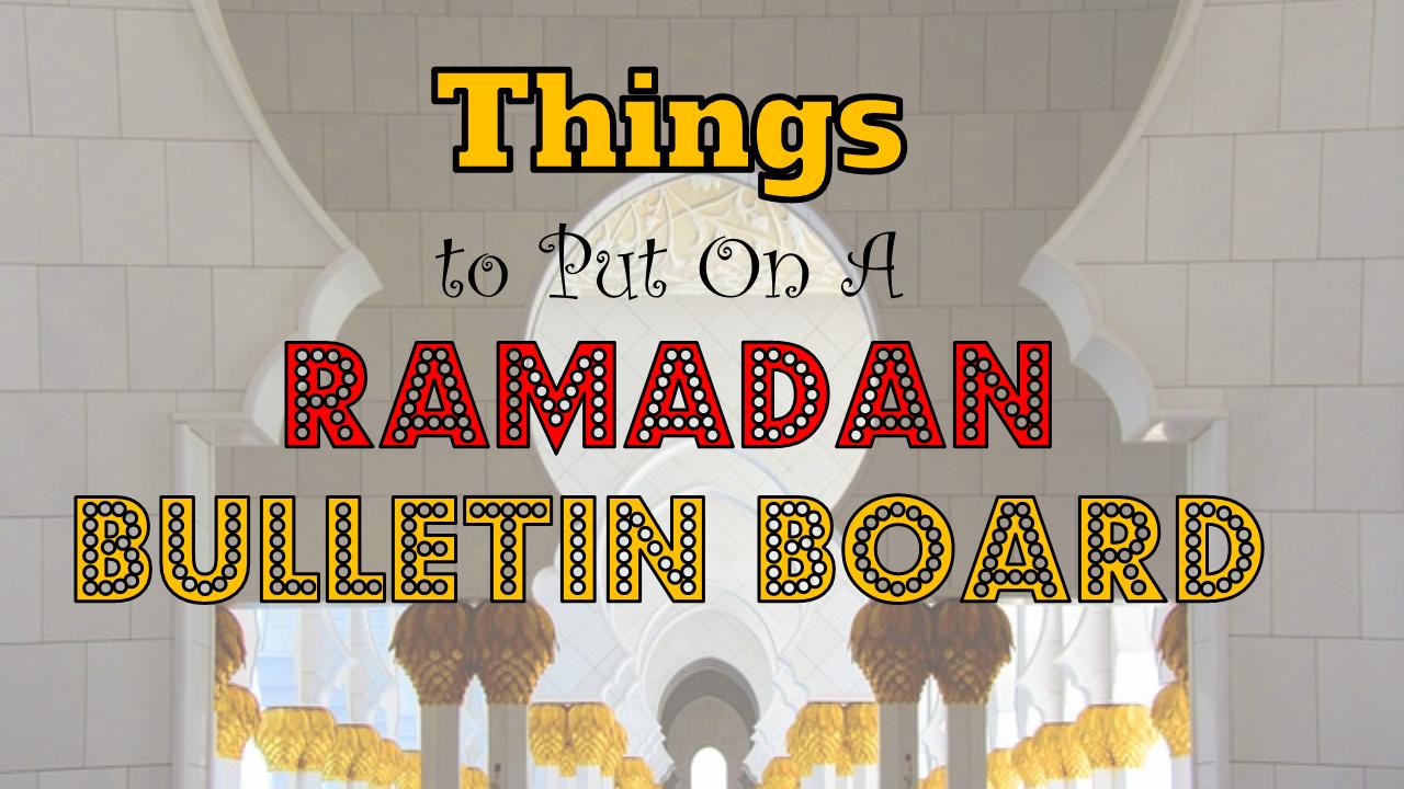 what goes on a ramadan bulletin board tj ramadan
