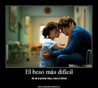 El más dificil no es el primer beso, sino el ultimo.