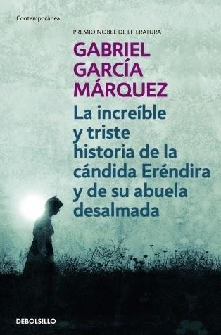 La increíble y triste historia de la cándida Eréndira y de su abuela desalmada Gabriel García Márquez