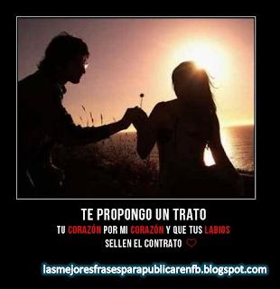 Frases De Amor: Te Propongo Un Trato Tu Corazón Por Mi Corazón Y Que Tus Labios Sellen El Contrato