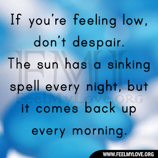 If you're feeling low, don't despair