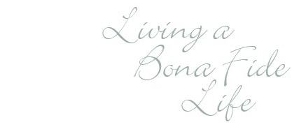 Living a Bona Fide Life