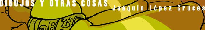 DIBUJOS Y OTRAS COSAS de Joaquín López Cruces