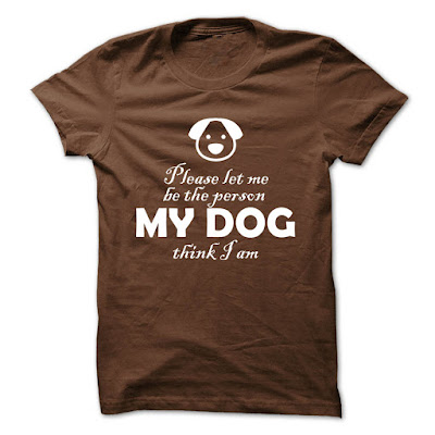 Please let me be the person MY DOG think i am T Shirts