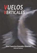 Vuelos verticales (Poesía)  José Francisco González Ramírez /   Editorial Autores
