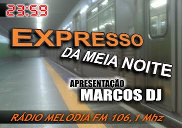 EXPRESSO DA MEIA NOITE - APRESENTAÇÃO MARCOS-DJ