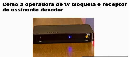 receptor - COMO A OPERADORA DE TV BLOQUEIA O RECEPTOR DO ASSINANTE DEVEDOR Operadora-de-tv-bloqueia-receptor-do-assinante-devedor