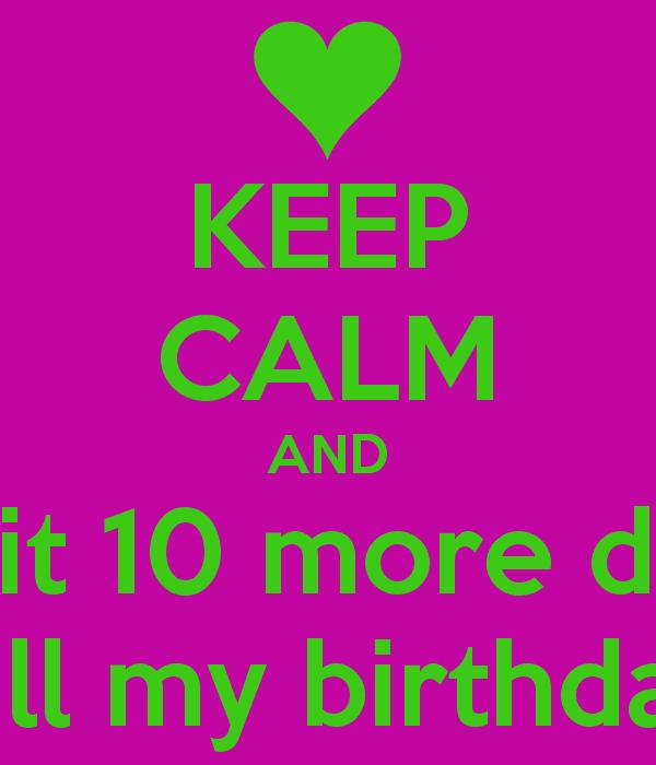 5 Days Until my Birthday my Birthday in 10 Days